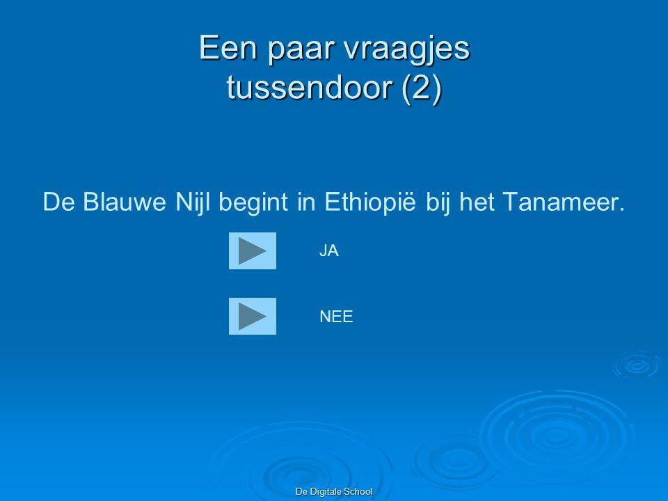 De Digitale School Een paar vraagjes tussendoor (2) De Blauwe Nijl begint in Ethiopië bij het Tanameer.