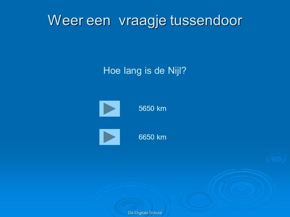 De Digitale School Weer een vraagje tussendoor Hoe lang is de Nijl? 5650 km 6650 km