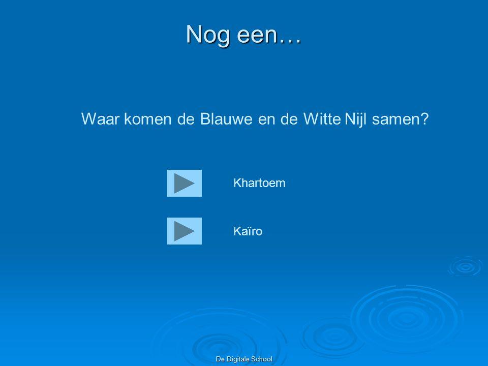 De Digitale School Nog een… Waar komen de Blauwe en de Witte Nijl samen? Khartoem Kaïro