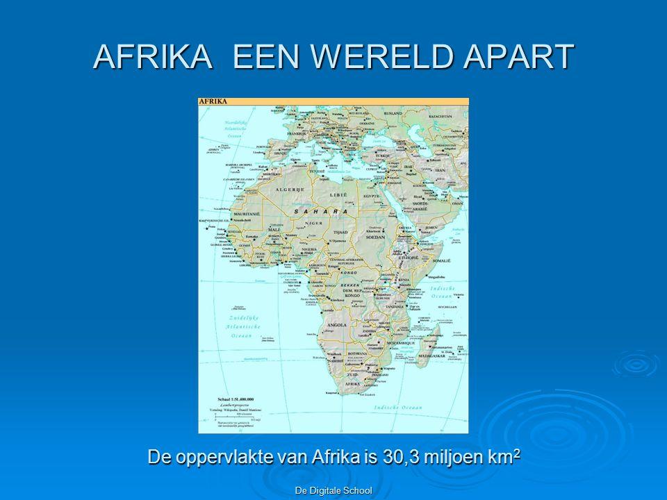 De Digitale School AFRIKA EEN WERELD APART De oppervlakte van Afrika is 30,3 miljoen km 2