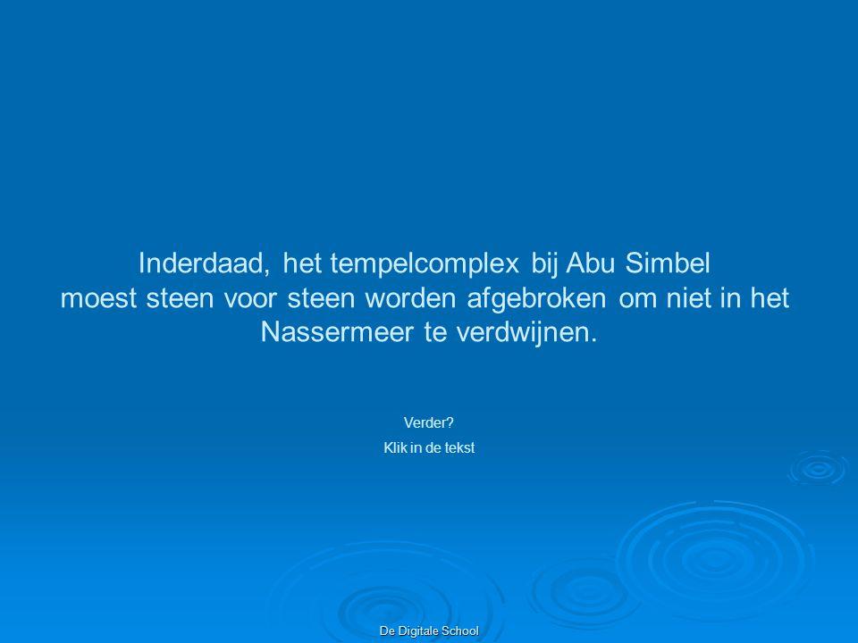 De Digitale School Inderdaad, het tempelcomplex bij Abu Simbel moest steen voor steen worden afgebroken om niet in het Nassermeer te verdwijnen.