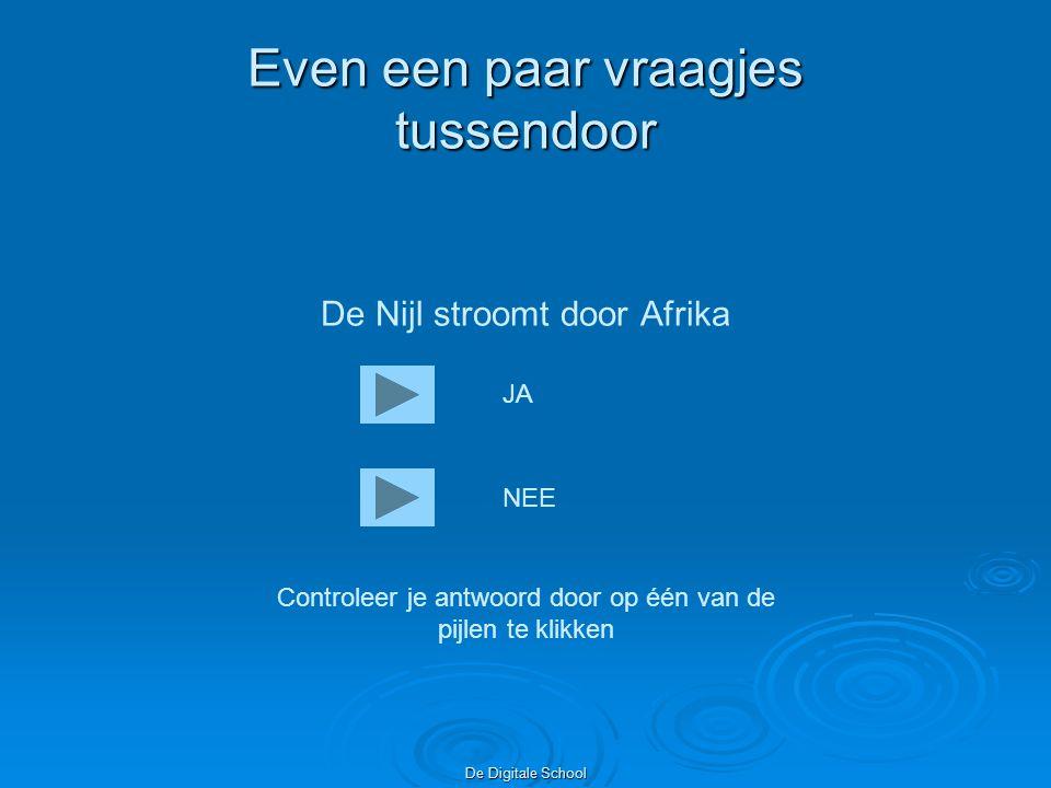 De Digitale School Even een paar vraagjes tussendoor De Nijl stroomt door Afrika JA NEE Controleer je antwoord door op één van de pijlen te klikken