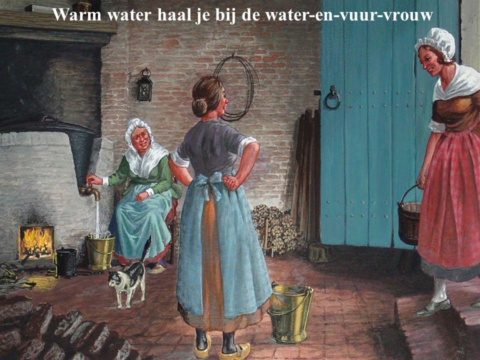 Warm water haal je bij de water-en-vuur-vrouw