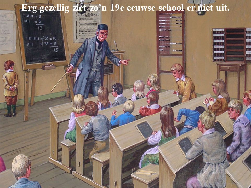 Erg gezellig ziet zo'n 19e eeuwse school er niet uit.