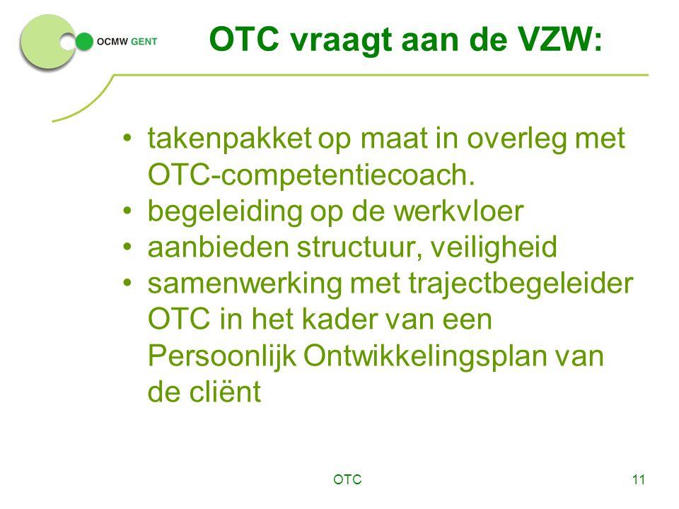 OTC11 OTC vraagt aan de VZW: takenpakket op maat in overleg met OTC-competentiecoach. begeleiding op de werkvloer aanbieden structuur, veiligheid same
