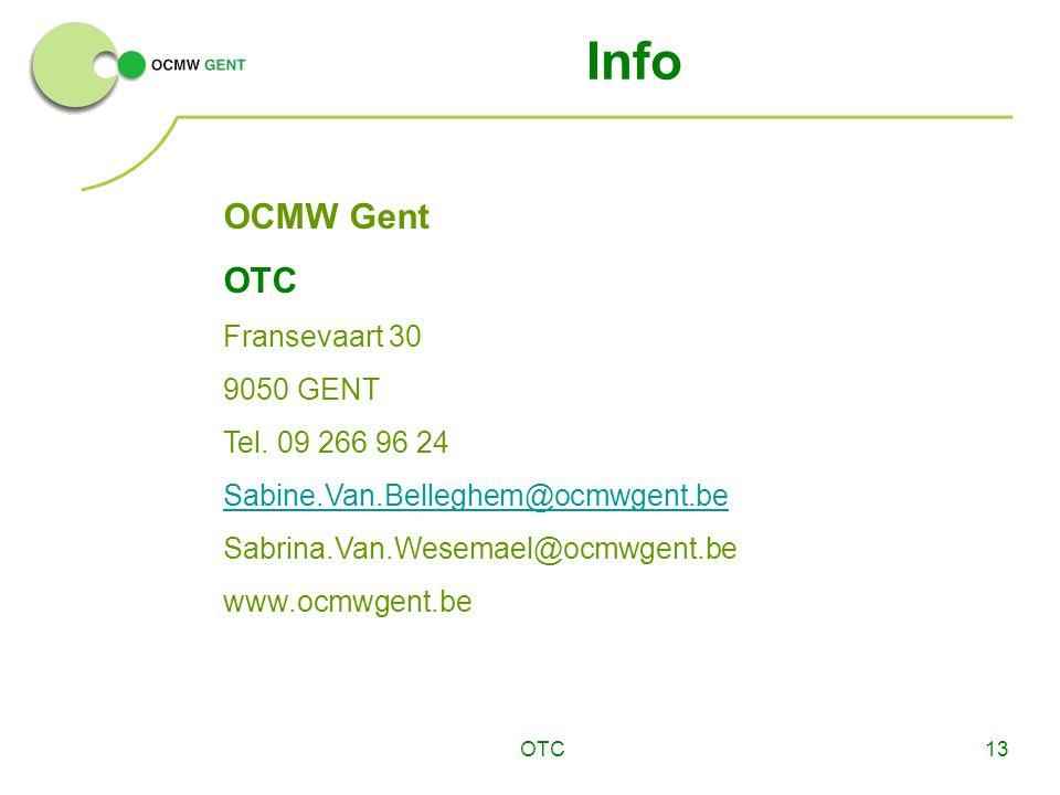 OTC13 Info OCMW Gent OTC Fransevaart 30 9050 GENT Tel. 09 266 96 24 Sabine.Van.Belleghem@ocmwgent.be Sabrina.Van.Wesemael@ocmwgent.be www.ocmwgent.be