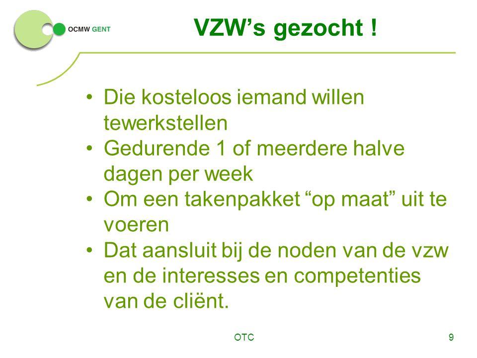 """OTC9 VZW's gezocht ! Die kosteloos iemand willen tewerkstellen Gedurende 1 of meerdere halve dagen per week Om een takenpakket """"op maat"""" uit te voeren"""