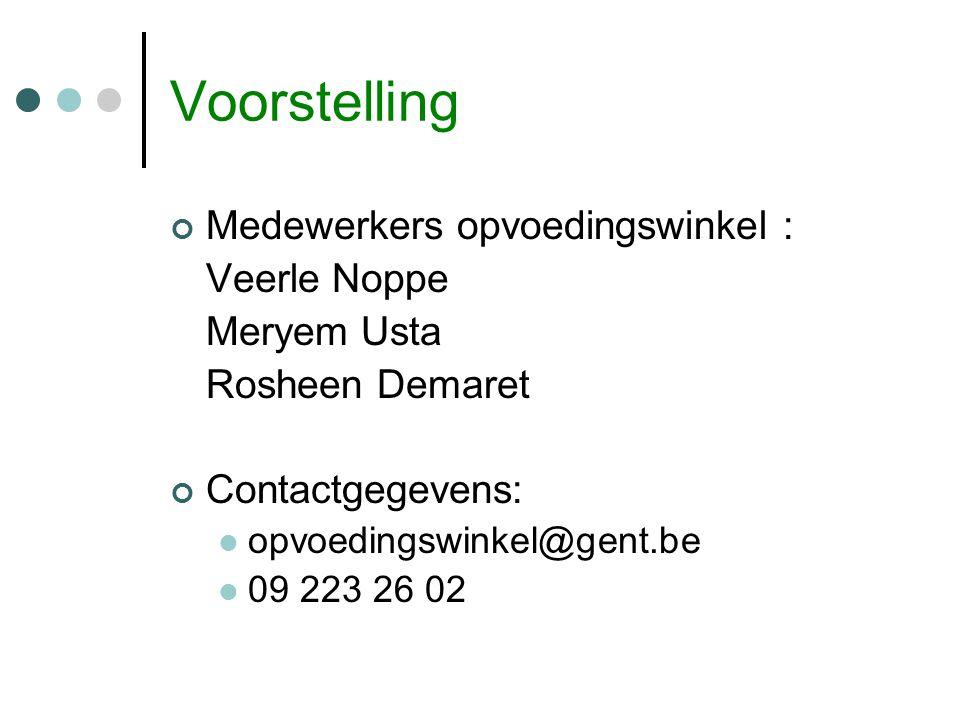 Voorstelling Medewerkers opvoedingswinkel : Veerle Noppe Meryem Usta Rosheen Demaret Contactgegevens: opvoedingswinkel@gent.be 09 223 26 02