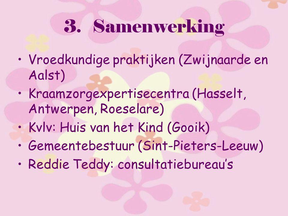 3.Samenwerking Vroedkundige praktijken (Zwijnaarde en Aalst) Kraamzorgexpertisecentra (Hasselt, Antwerpen, Roeselare) Kvlv: Huis van het Kind (Gooik)