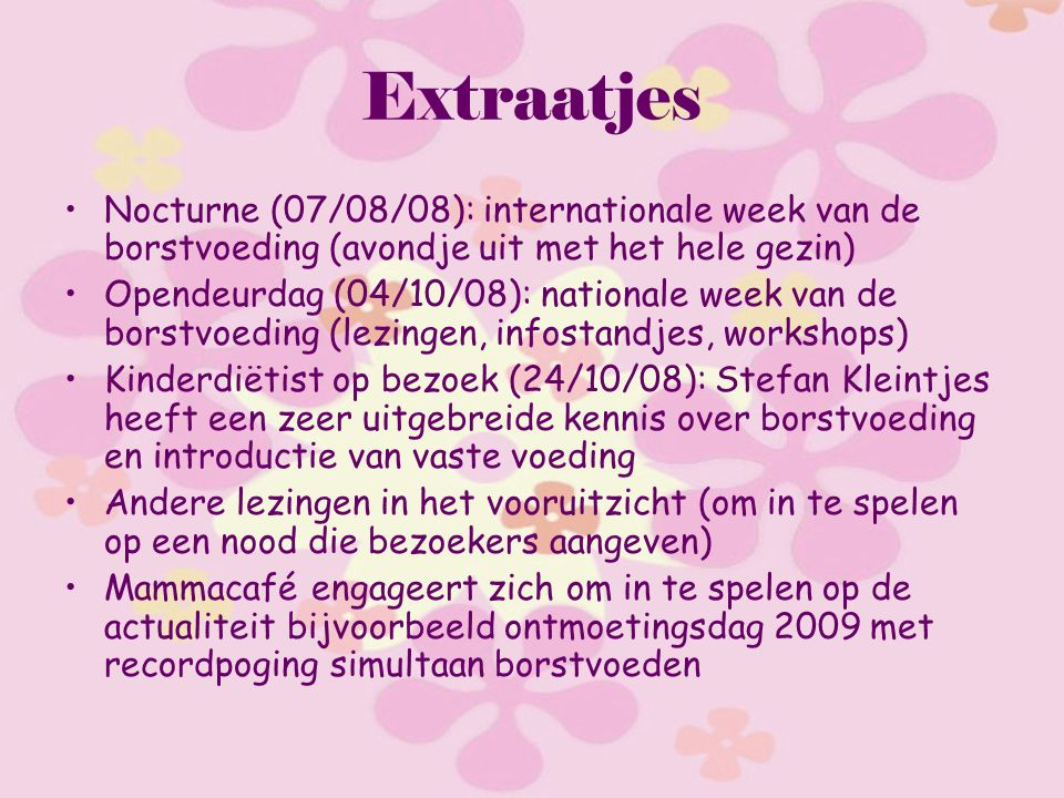 Extraatjes Nocturne (07/08/08): internationale week van de borstvoeding (avondje uit met het hele gezin) Opendeurdag (04/10/08): nationale week van de