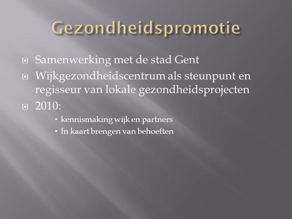  Samenwerking met de stad Gent  Wijkgezondheidscentrum als steunpunt en regisseur van lokale gezondheidsprojecten  2010:  kennismaking wijk en par