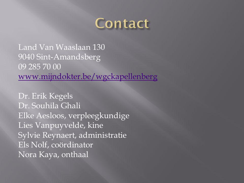 Land Van Waaslaan 130 9040 Sint-Amandsberg 09 285 70 00 www.mijndokter.be/wgckapellenberg Dr. Erik Kegels Dr. Souhila Ghali Elke Aesloos, verpleegkund
