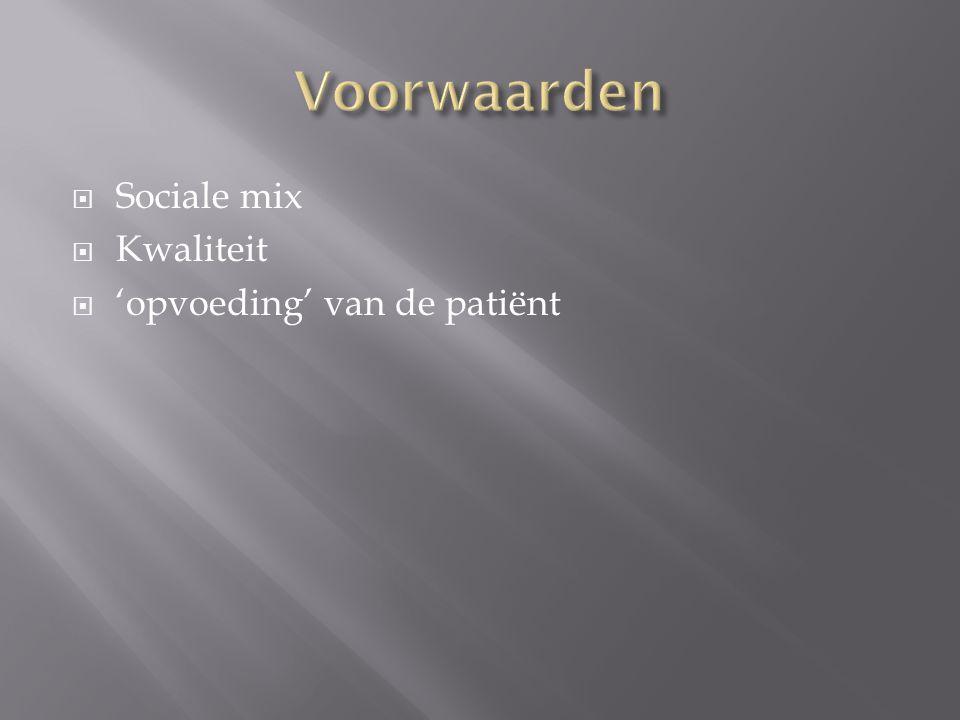  Sociale mix  Kwaliteit  'opvoeding' van de patiënt