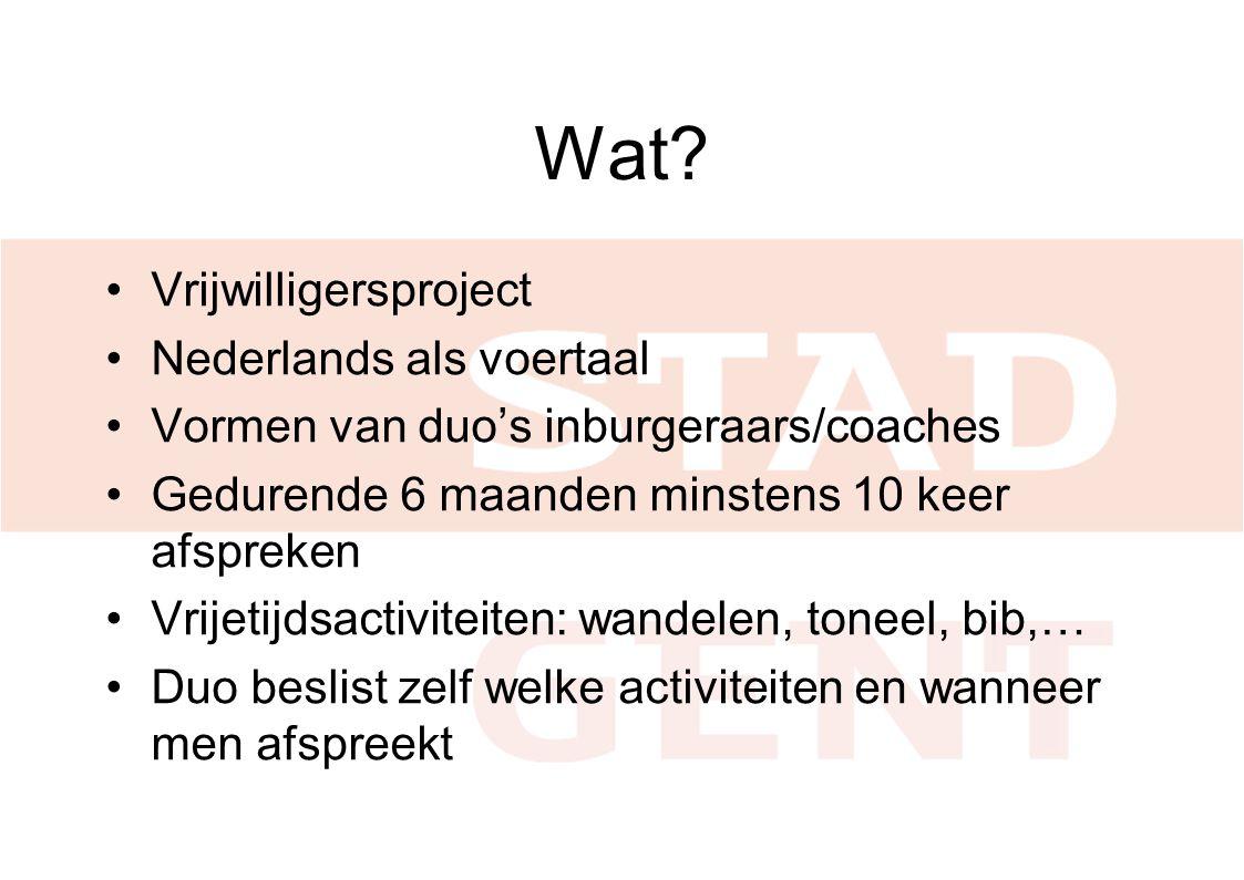 Wat? Vrijwilligersproject Nederlands als voertaal Vormen van duo's inburgeraars/coaches Gedurende 6 maanden minstens 10 keer afspreken Vrijetijdsactiv