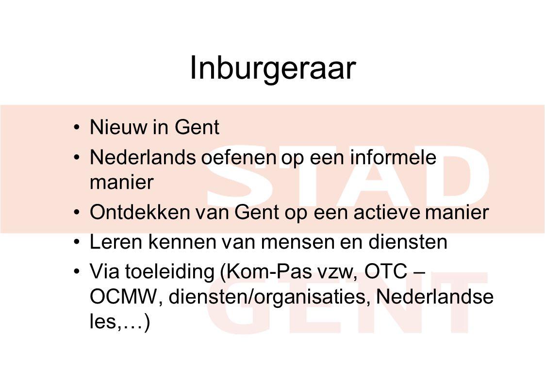 Inburgeraar Nieuw in Gent Nederlands oefenen op een informele manier Ontdekken van Gent op een actieve manier Leren kennen van mensen en diensten Via toeleiding (Kom-Pas vzw, OTC – OCMW, diensten/organisaties, Nederlandse les,…)