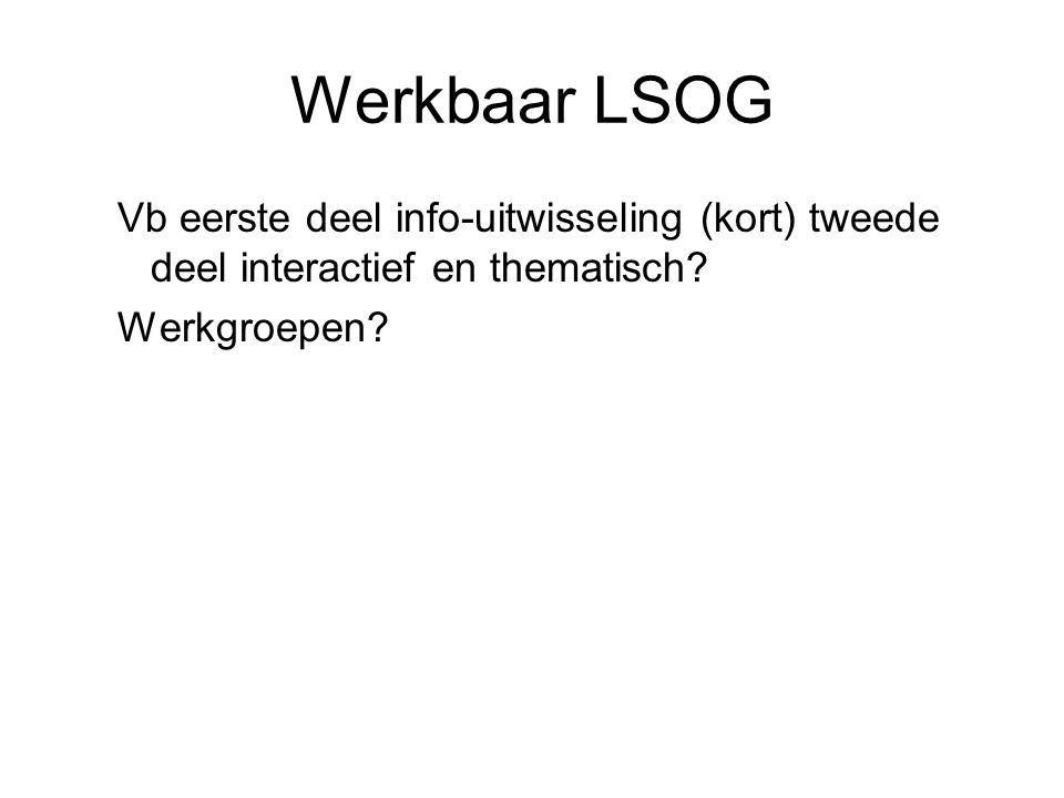 Werkbaar LSOG Vb eerste deel info-uitwisseling (kort) tweede deel interactief en thematisch.