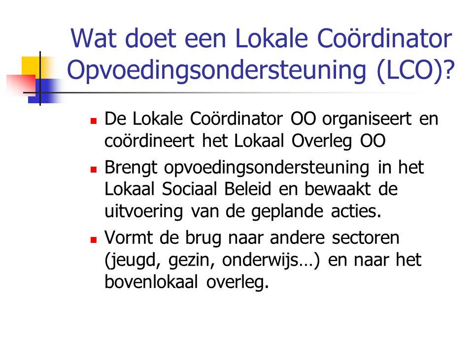 Wat doet een Lokale Coördinator Opvoedingsondersteuning (LCO)? De Lokale Coördinator OO organiseert en coördineert het Lokaal Overleg OO Brengt opvoed