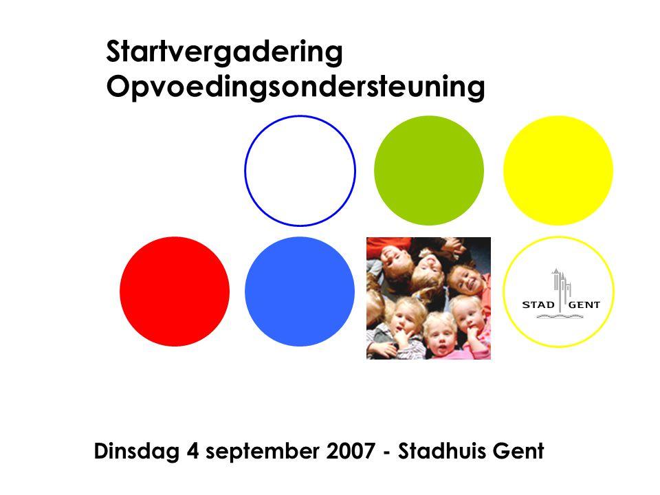 Startvergadering Opvoedingsondersteuning Dinsdag 4 september 2007 - Stadhuis Gent