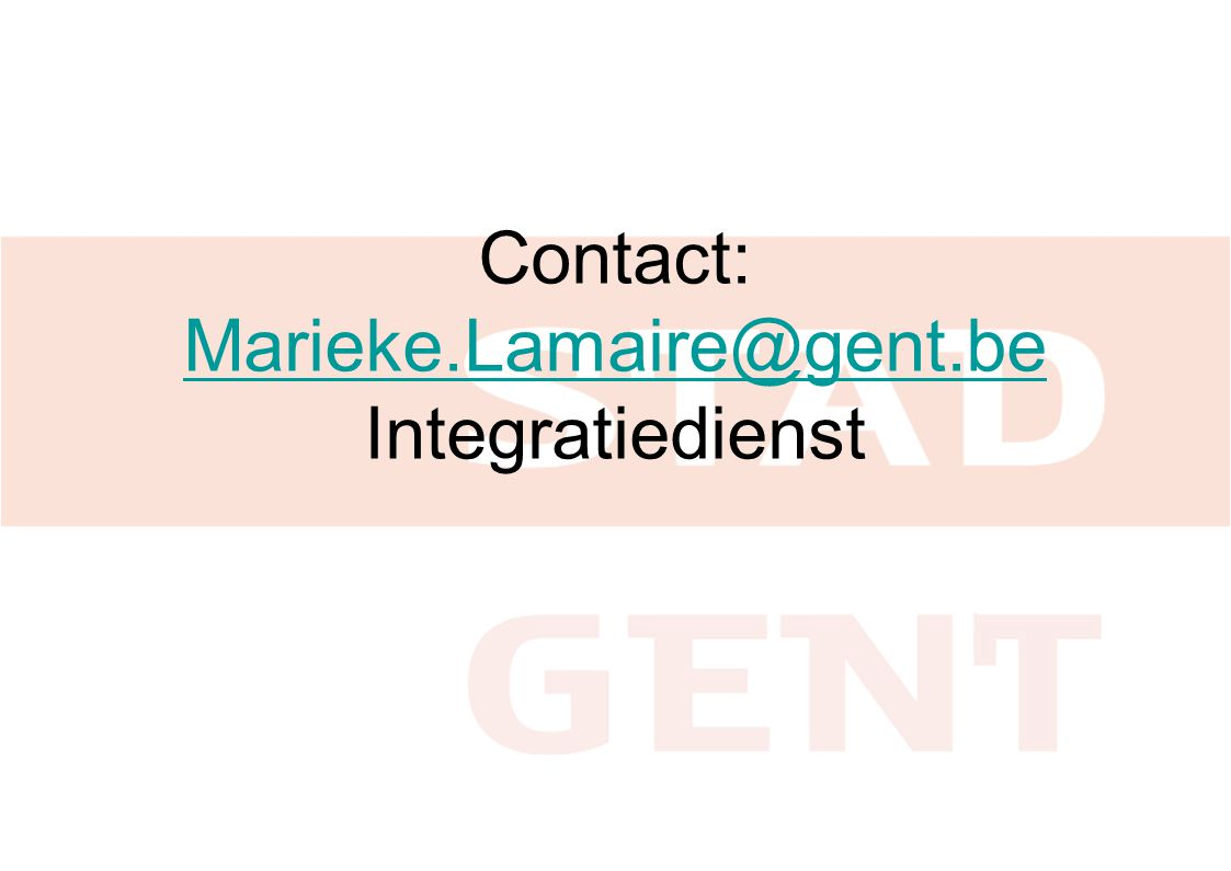 Contact: Marieke.Lamaire@gent.be Integratiedienst Marieke.Lamaire@gent.be