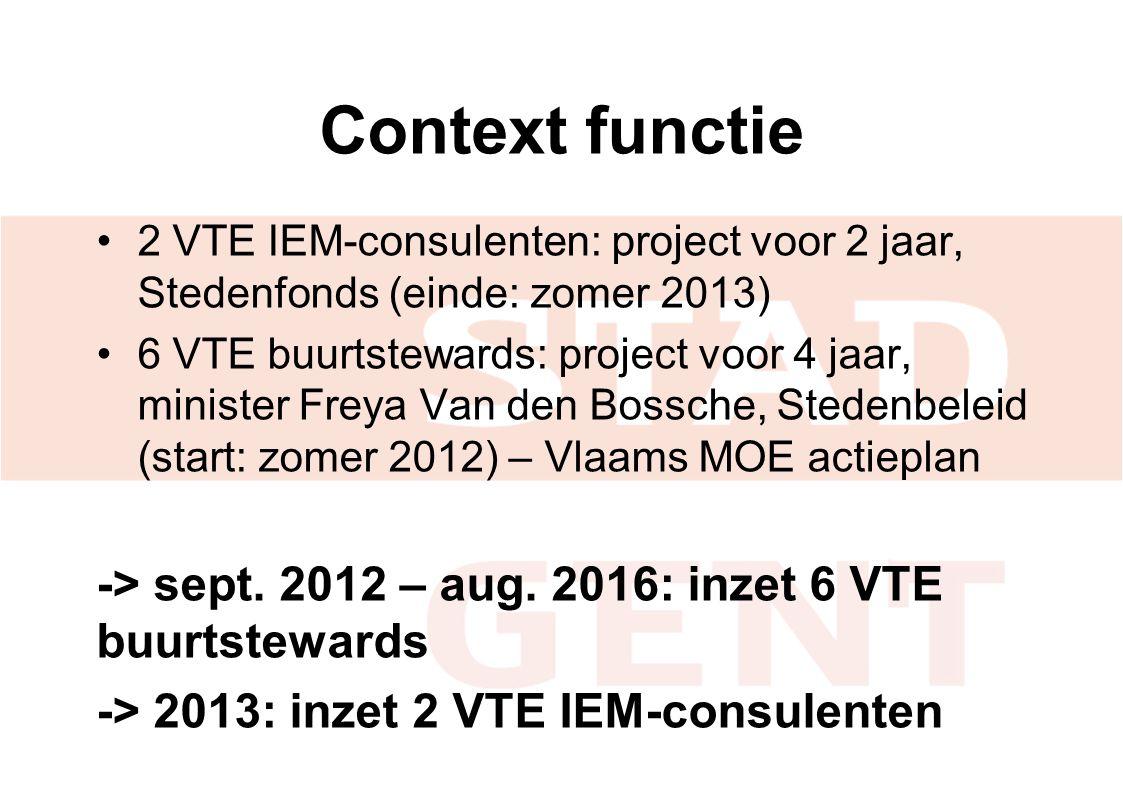 Context functie 2 VTE IEM-consulenten: project voor 2 jaar, Stedenfonds (einde: zomer 2013) 6 VTE buurtstewards: project voor 4 jaar, minister Freya V