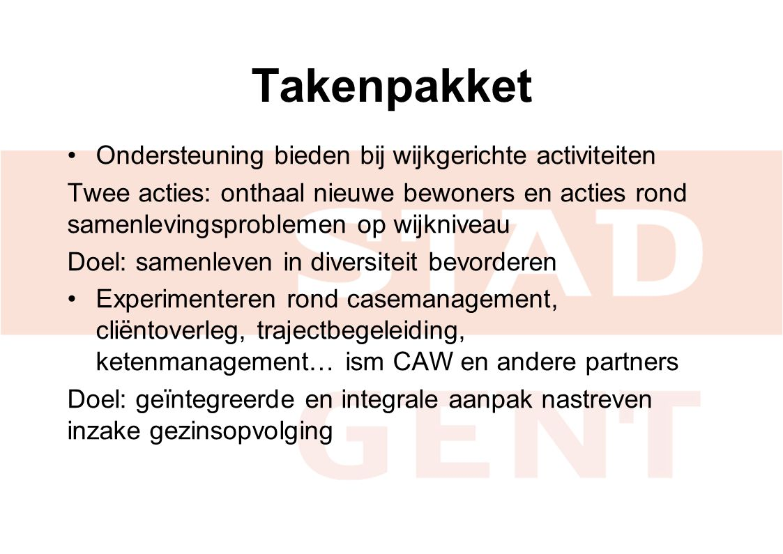 Takenpakket Ondersteuning bieden bij wijkgerichte activiteiten Twee acties: onthaal nieuwe bewoners en acties rond samenlevingsproblemen op wijkniveau