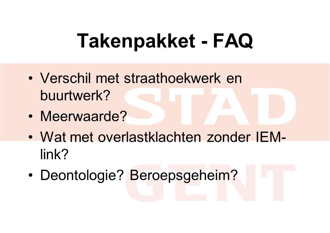 Takenpakket - FAQ Verschil met straathoekwerk en buurtwerk? Meerwaarde? Wat met overlastklachten zonder IEM- link? Deontologie? Beroepsgeheim?