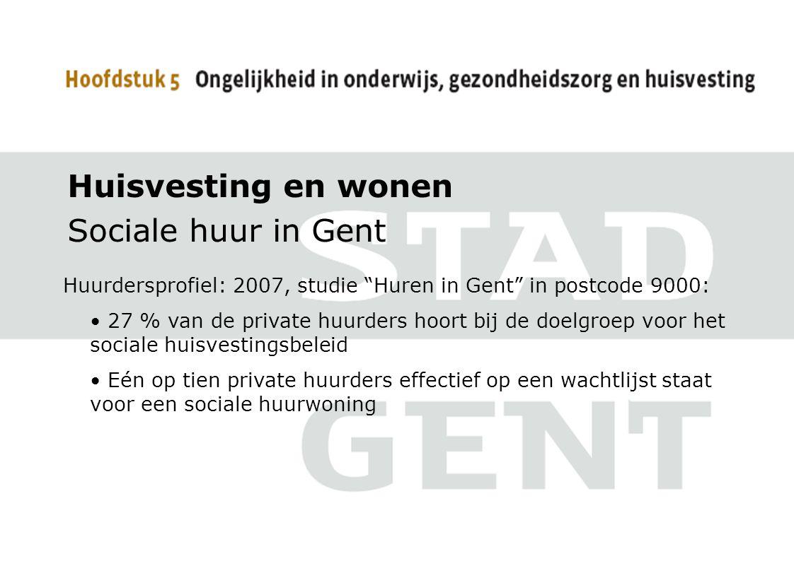 """Huisvesting en wonen Sociale huur in Gent Huurdersprofiel: 2007, studie """"Huren in Gent"""" in postcode 9000: 27 % van de private huurders hoort bij de do"""