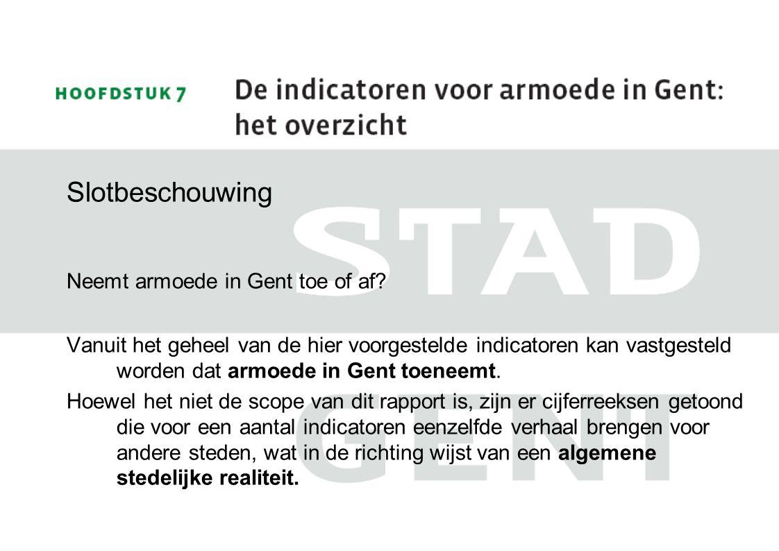 Slotbeschouwing Neemt armoede in Gent toe of af? Vanuit het geheel van de hier voorgestelde indicatoren kan vastgesteld worden dat armoede in Gent toe