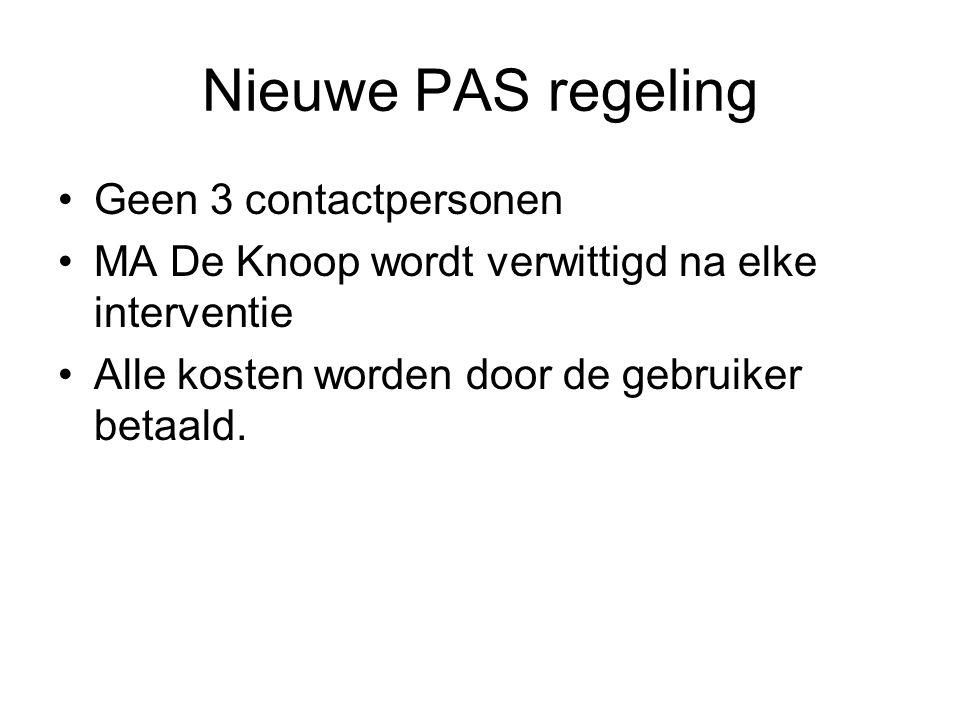 Nieuwe PAS regeling Geen 3 contactpersonen MA De Knoop wordt verwittigd na elke interventie Alle kosten worden door de gebruiker betaald.