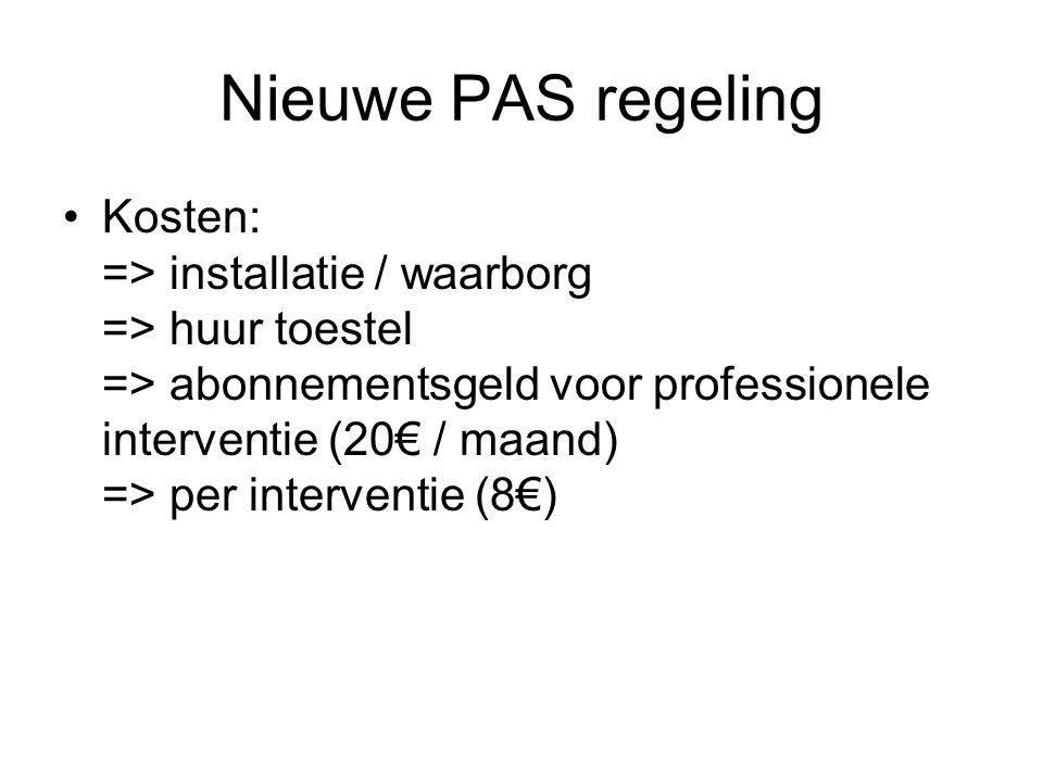 Nieuwe PAS regeling Kosten: => installatie / waarborg => huur toestel => abonnementsgeld voor professionele interventie (20€ / maand) => per interventie (8€)