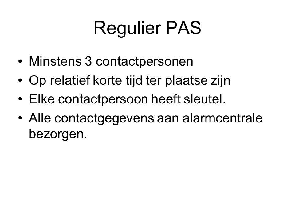 Regulier PAS Minstens 3 contactpersonen Op relatief korte tijd ter plaatse zijn Elke contactpersoon heeft sleutel.