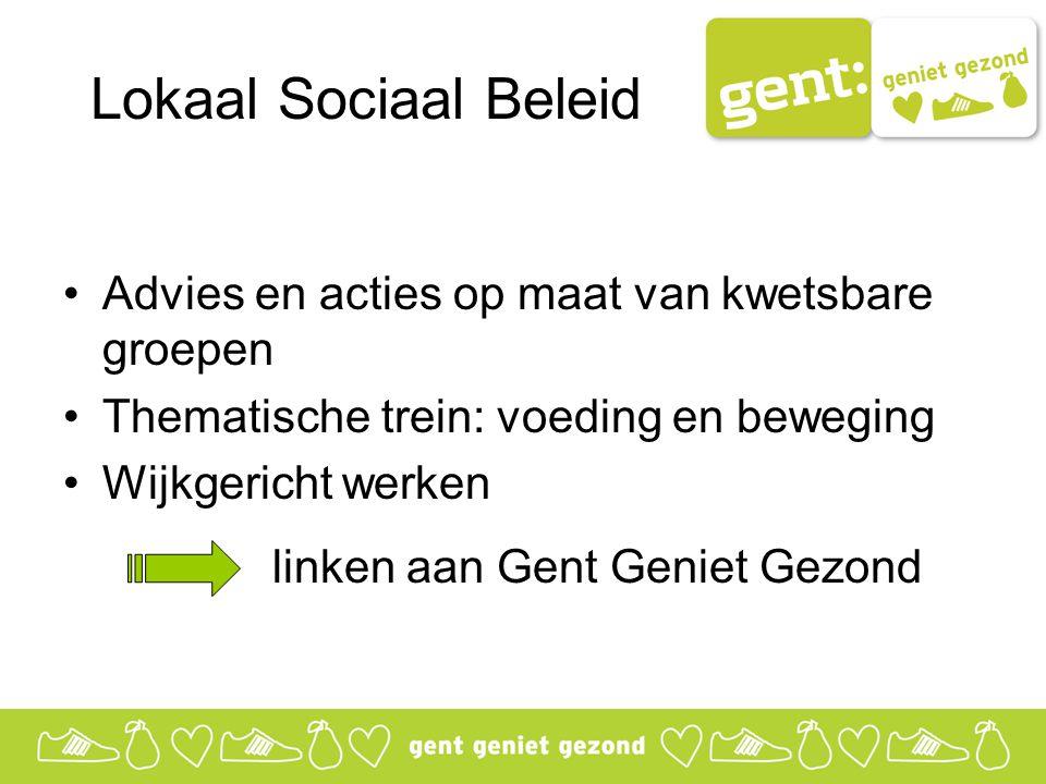 Lokaal Sociaal Beleid Advies en acties op maat van kwetsbare groepen Thematische trein: voeding en beweging Wijkgericht werken linken aan Gent Geniet Gezond