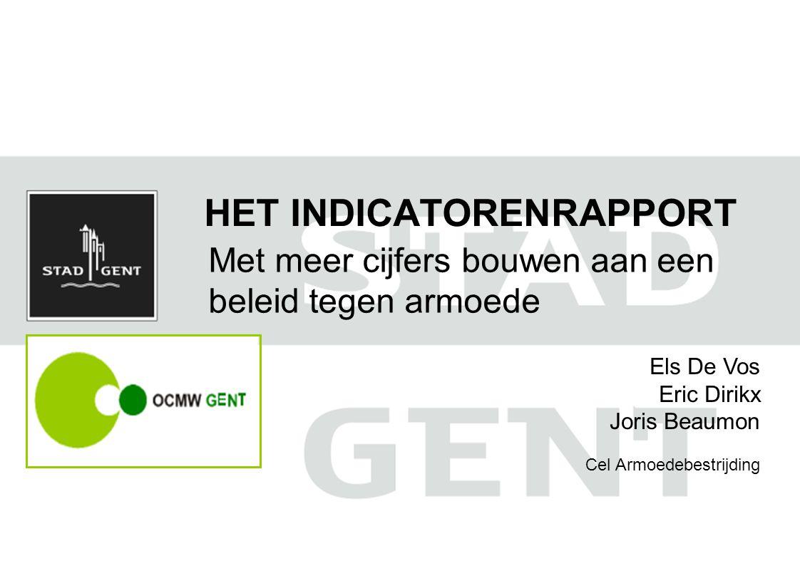 HET INDICATORENRAPPORT Met meer cijfers bouwen aan een beleid tegen armoede Els De Vos Eric Dirikx Joris Beaumon Cel Armoedebestrijding