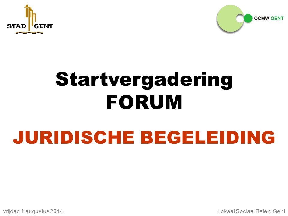 vrijdag 1 augustus 2014Lokaal Sociaal Beleid Gent Startvergadering FORUM JURIDISCHE BEGELEIDING