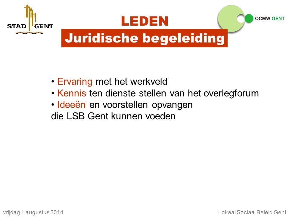 vrijdag 1 augustus 2014Lokaal Sociaal Beleid Gent LEDEN Juridische begeleiding Ervaring met het werkveld Kennis ten dienste stellen van het overlegforum Ideeën en voorstellen opvangen die LSB Gent kunnen voeden