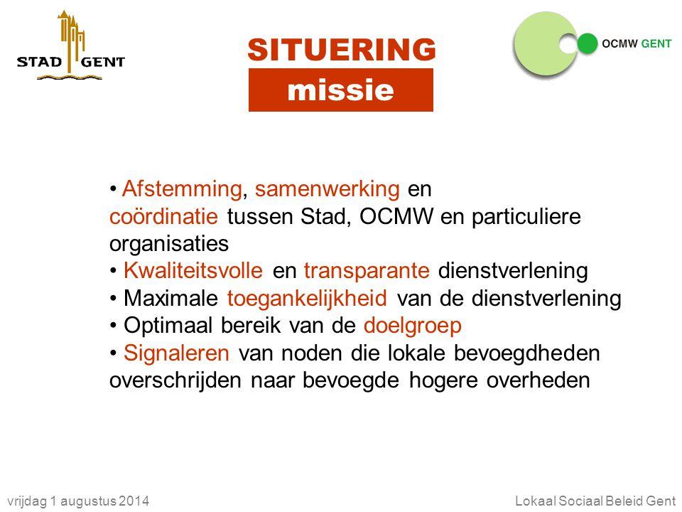 vrijdag 1 augustus 2014Lokaal Sociaal Beleid Gent SITUERING missie Afstemming, samenwerking en coördinatie tussen Stad, OCMW en particuliere organisat