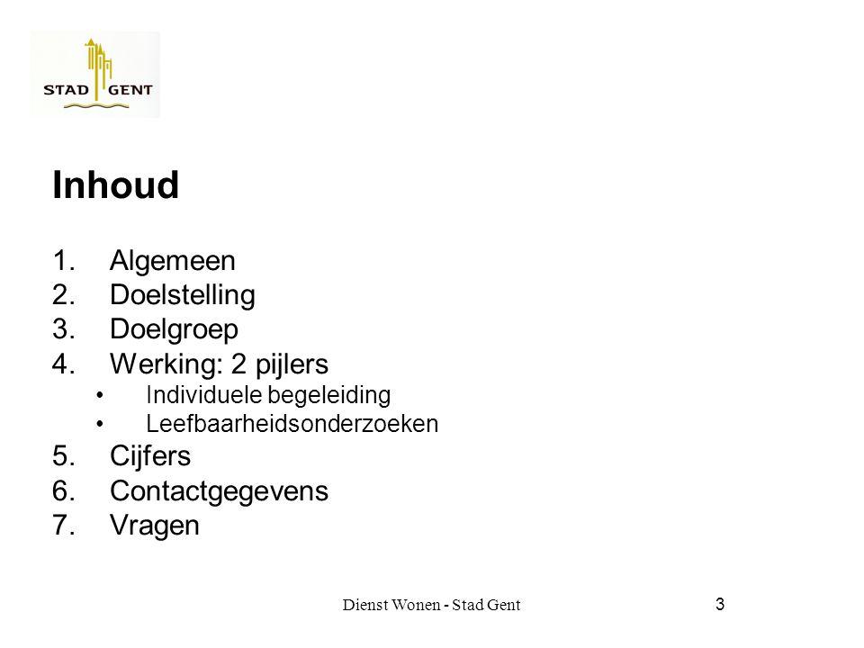 Dienst Wonen - Stad Gent3 Inhoud 1.Algemeen 2.Doelstelling 3.Doelgroep 4.Werking: 2 pijlers Individuele begeleiding Leefbaarheidsonderzoeken 5.Cijfers 6.Contactgegevens 7.Vragen