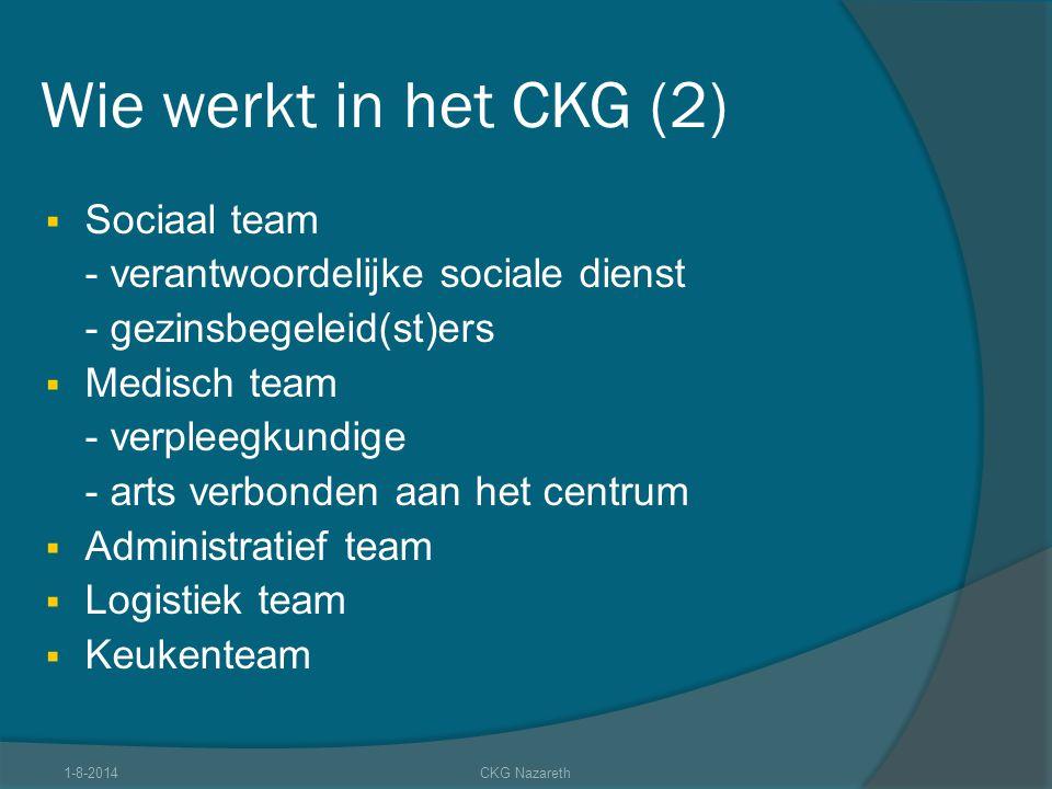 Wie werkt in het CKG (2)  Sociaal team - verantwoordelijke sociale dienst - gezinsbegeleid(st)ers  Medisch team - verpleegkundige - arts verbonden a
