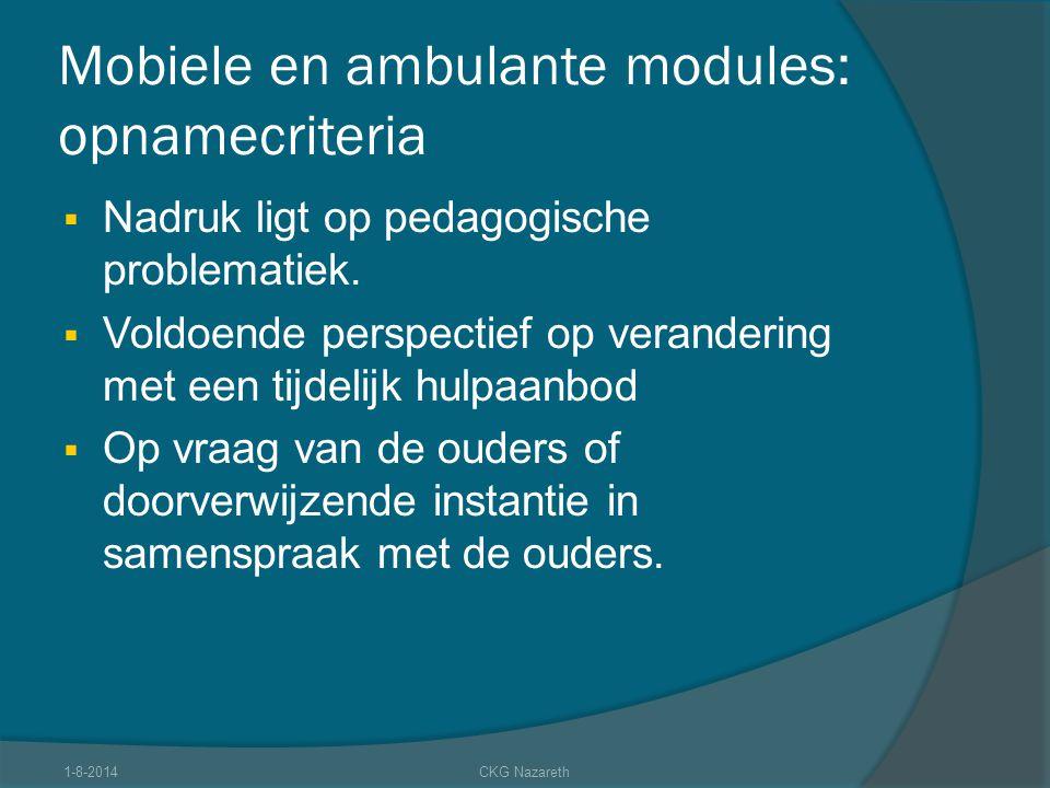 Mobiele en ambulante modules: opnamecriteria  Nadruk ligt op pedagogische problematiek.  Voldoende perspectief op verandering met een tijdelijk hulp