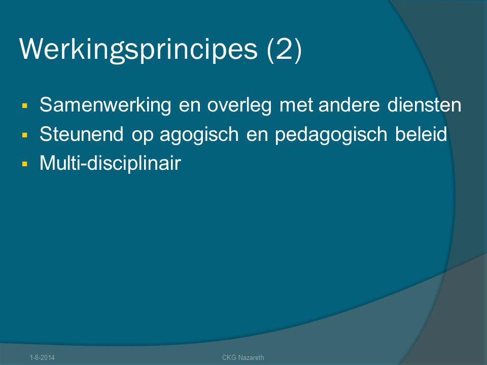 Werkingsprincipes (2)  Samenwerking en overleg met andere diensten  Steunend op agogisch en pedagogisch beleid  Multi-disciplinair 1-8-2014CKG Naza