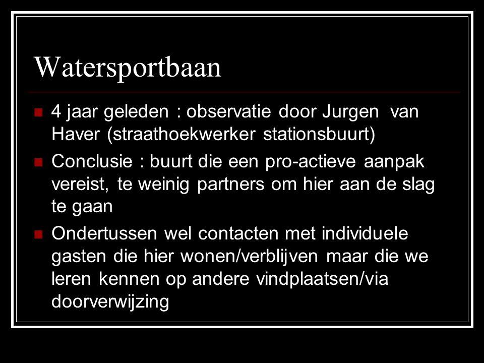 Watersportbaan 4 jaar geleden : observatie door Jurgen van Haver (straathoekwerker stationsbuurt) Conclusie : buurt die een pro-actieve aanpak vereist