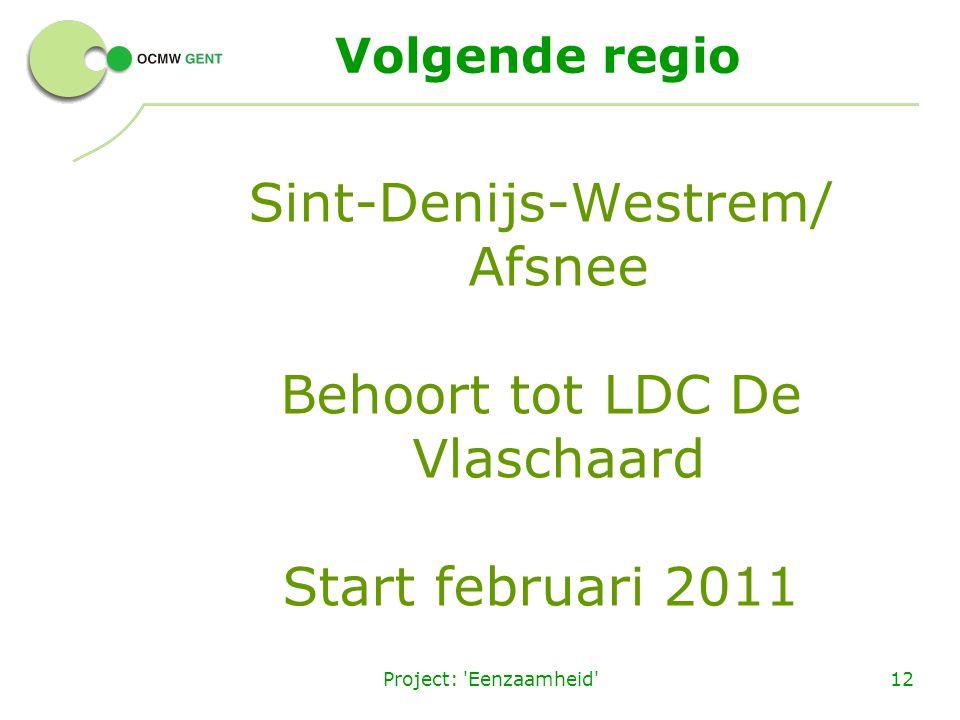 Project: 'Eenzaamheid'12 Volgende regio Sint-Denijs-Westrem/ Afsnee Behoort tot LDC De Vlaschaard Start februari 2011