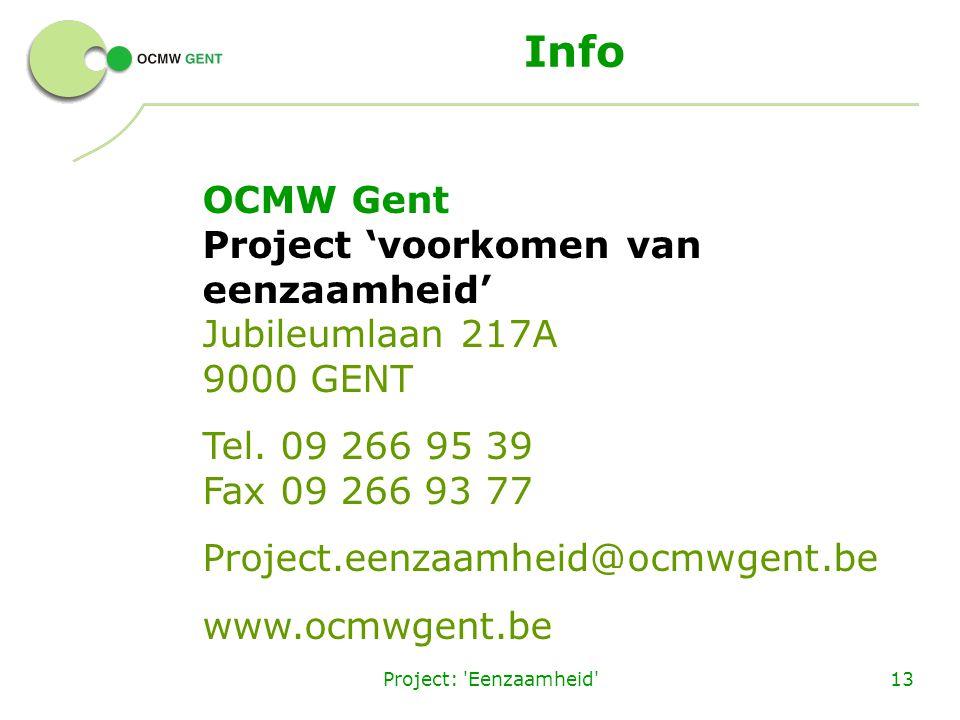 Project: 'Eenzaamheid'13 Info OCMW Gent Project 'voorkomen van eenzaamheid' Jubileumlaan 217A 9000 GENT Tel. 09 266 95 39 Fax 09 266 93 77 Project.een