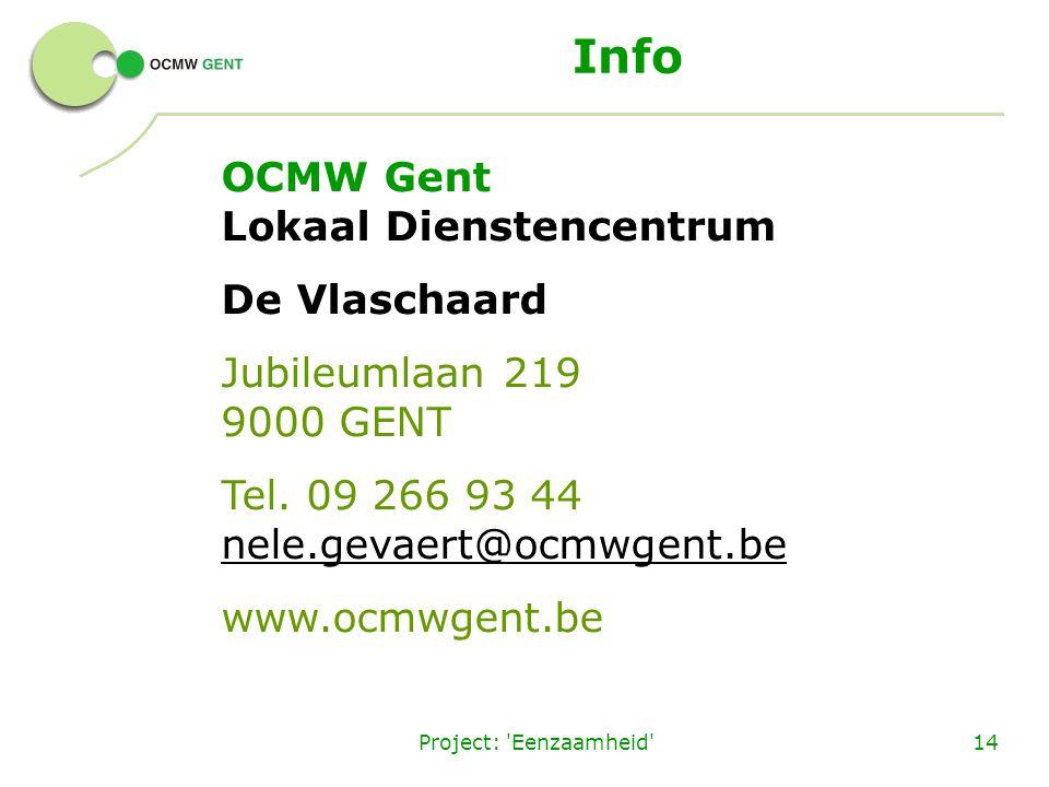 Project: 'Eenzaamheid'14 Info OCMW Gent Lokaal Dienstencentrum De Vlaschaard Jubileumlaan 219 9000 GENT Tel. 09 266 93 44 nele.gevaert@ocmwgent.be www