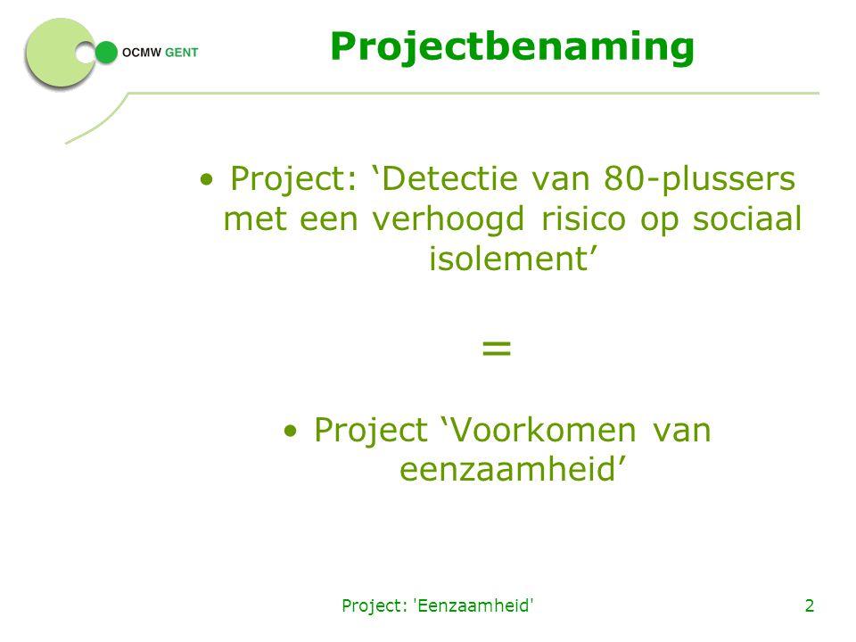 Project: 'Eenzaamheid'2 Projectbenaming Project: 'Detectie van 80-plussers met een verhoogd risico op sociaal isolement' = Project 'Voorkomen van eenz