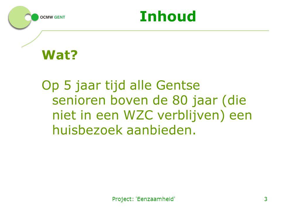 Project: 'Eenzaamheid'3 Inhoud Wat? Op 5 jaar tijd alle Gentse senioren boven de 80 jaar (die niet in een WZC verblijven) een huisbezoek aanbieden.