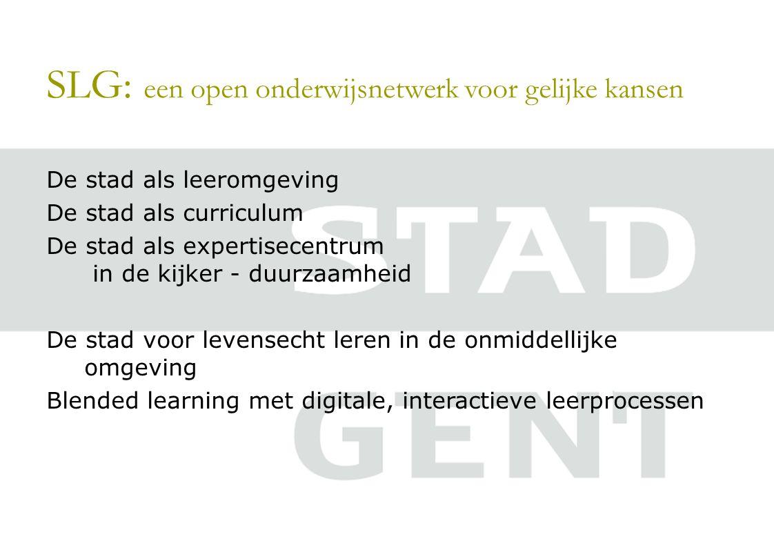 SLG: een open onderwijsnetwerk voor gelijke kansen De stad als leeromgeving De stad als curriculum De stad als expertisecentrum in de kijker - duurzaamheid De stad voor levensecht leren in de onmiddellijke omgeving Blended learning met digitale, interactieve leerprocessen