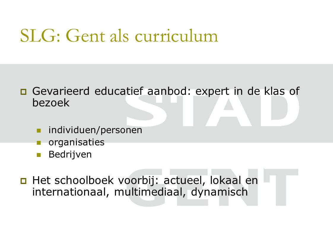 SLG: Gent als curriculum  Gevarieerd educatief aanbod: expert in de klas of bezoek individuen/personen organisaties Bedrijven  Het schoolboek voorbij: actueel, lokaal en internationaal, multimediaal, dynamisch
