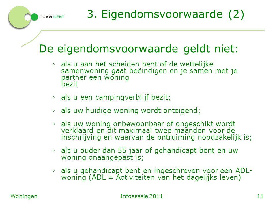 Infosessie 201111Woningen 3. Eigendomsvoorwaarde (2) De eigendomsvoorwaarde geldt niet: ◦ als u aan het scheiden bent of de wettelijke samenwoning gaa