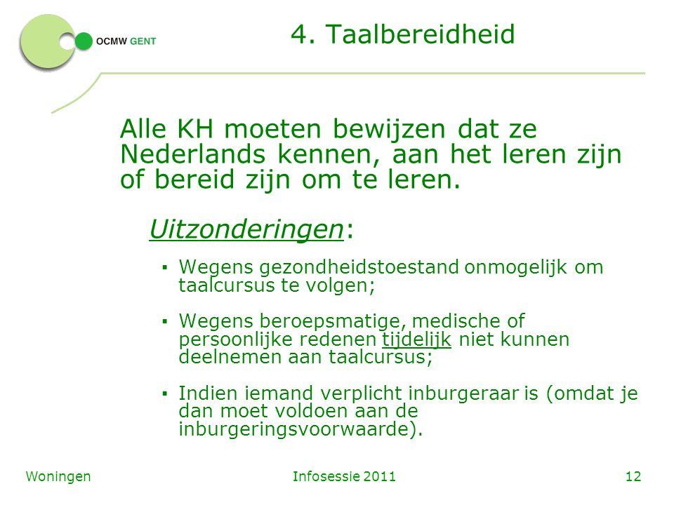 Infosessie 201112Woningen 4. Taalbereidheid Alle KH moeten bewijzen dat ze Nederlands kennen, aan het leren zijn of bereid zijn om te leren. Uitzonder
